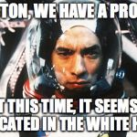 Apollo 13 | HOUSTON, WE HAVE A PROBLEM BUT THIS TIME, IT SEEMS TO BE LOCATED IN THE WHITE HOUSE | image tagged in apollo 13 | made w/ Imgflip meme maker