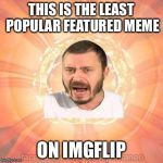 Joo Espontneo Meme | THIS IS THE LEAST POPULAR FEATURED MEME ON IMGFLIP | image tagged in memes,joo espontneo | made w/ Imgflip meme maker