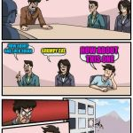 Boardroom Meeting Suggestion Meme | WE NEED A GOOD MEME TEMPLATE HOW ABOUT BAD LUCK BRIAN GRUMPY CAT HOW ABOUT THIS ONE | image tagged in memes,boardroom meeting suggestion | made w/ Imgflip meme maker