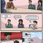 Boardroom Meeting Suggestion Meme | WHAT IS THE BEST GAMING CONSOLE? PC XBOX ONE IPHONE | image tagged in memes,boardroom meeting suggestion | made w/ Imgflip meme maker