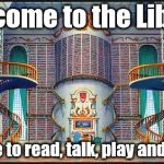beauty and beast library | Welcome to the Library A place to read, talk, play and enjoy! | image tagged in beauty and beast library | made w/ Imgflip meme maker