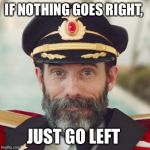 If only it was that easy | IF NOTHING GOES RIGHT, JUST GO LEFT | image tagged in captain obvious 2 | made w/ Imgflip meme maker