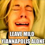 Leave Britney Alone | LEAVE MILO YIANNAPOLIS ALONE | image tagged in leave britney alone | made w/ Imgflip meme maker