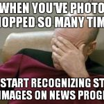 Hey that's..... dang it | WHEN YOU'VE PHOTO SHOPPED SO MANY TIMES YOU START RECOGNIZING STOCK PNG IMAGES ON NEWS PROGRAMS | image tagged in memes,captain picard facepalm | made w/ Imgflip meme maker