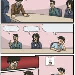 Boardroom Meeting Unexpected Ending meme