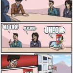 Allergen in the Boardroom | I AM ALLERGIC TO PEANUT BUTTER! ME TOO! ME AS WELL! UH-OH. | image tagged in memes,boardroom meeting suggestion,peanut butter,allergy | made w/ Imgflip meme maker