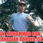 run forrest run | RUN  MUHAMMAD RUN         THE CANADIAN BORDER ISN'T FAR | image tagged in run forrest run | made w/ Imgflip meme maker