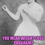 Overly manly family  | CHOLERA? YOU MEAN WEIGHT-LOSS PROGRAM? SCARLETT FEVER? YOU MEAN MY OWN ROOM? DIPHTHERIA? YOU MEAN EARLY RETIREMENT? | image tagged in overly manly family | made w/ Imgflip meme maker