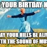Look At All These Meme | IT'S YOUR BIRTDAY KATE MAY YOUR HILLS BE ALIVE WITH THE SOUND OF MUSIC | image tagged in memes,look at all these | made w/ Imgflip meme maker