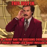 This Just In! | THIS JUST IN. EVIDENCE OF TRUMP AND THE RUSSIANS COEXISTING ON THE SAME PLANET PROVES TRUMP LIED ABOUT RUSSIAN INVOLVEMENT | image tagged in this just in | made w/ Imgflip meme maker