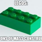 A weapon of mass construction | LEGOS: WEAPONS OF MASS CONSTRUCTION | image tagged in green lego brick,lego week | made w/ Imgflip meme maker