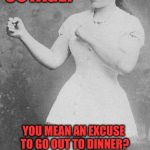 Overly manly family  | POWER OUTAGE? YOU MEAN AN EXCUSE TO LAY ON THE COUCH AND DO NOTHING? POWER OUTAGE? YOU MEAN AN EXCUSE TO GO OUT TO DINNER? POWER OUTAGE? YOU | image tagged in overly manly family | made w/ Imgflip meme maker