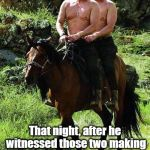 Trump And Putin, and Mr. Ed. | That night, after he witnessed those two making love in the fields of Russia, Mr. Ed committed suicide. | image tagged in trump and putin,brokeback mountain,mr ed,suicide,funny because it's true,memes | made w/ Imgflip meme maker