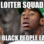 Baron Creater Meme | LOITER SQUAD WHEN BLACK PEOPLE EAT LSD | image tagged in memes,baron creater | made w/ Imgflip meme maker