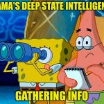 Spy | OBAMA'S DEEP STATE INTELLIGENCE GATHERING INFO | image tagged in spy | made w/ Imgflip meme maker