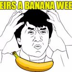 What other weeks are there?  | THEIRS A BANANA WEEK? | image tagged in memes,jackie chan wtf,banana week,banana | made w/ Imgflip meme maker