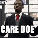 Do I Care Doe Meme | I REALLY DON'T LIKE YOU DO I CARE DOE | image tagged in memes,do i care doe | made w/ Imgflip meme maker