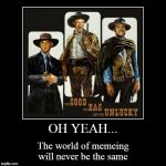 The Titular Trio: Steve, Brian, and Greg | OH YEAH... | The world of memeing will never be the same | image tagged in funny,demotivationals | made w/ Imgflip demotivational maker