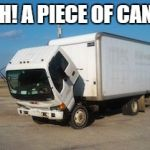 Okay Truck Meme | OOH! A PIECE OF CANDY | image tagged in memes,okay truck | made w/ Imgflip meme maker