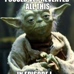 Star Wars Yoda Meme | I COULD'VE PREVENTED ALL THIS IN EPISODE I... | image tagged in memes,star wars yoda | made w/ Imgflip meme maker