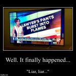"Well. It finally happened... | ""Liar, liar..."" 