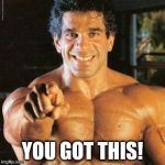 FRANGO Meme | YOU GOT THIS! | image tagged in memes,frango | made w/ Imgflip meme maker