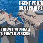 Engineering bridge fail meme generator imgflip image tagged engineering bridge fail i sent you the blueprint file but didnt you read malvernweather Choice Image
