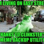 RayCat relaxing | I'M LIVING ON EASY STREET THANKS TO CLINKSTER'S MEME BACKUP UTILITY | image tagged in raycat relaxing,memes | made w/ Imgflip meme maker