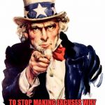 Uncle Sam Meme | I WANT YOU TO STOP MAKING EXCUSES WHY YOU KEEP PUTTING YOUR HEALTH AT THE BOTTOM OF YOUR PRIORITIES | image tagged in memes,uncle sam | made w/ Imgflip meme maker