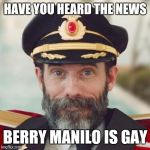 Captain Obvious out does himself  | HAVE YOU HEARD THE NEWS BERRY MANILO IS GAY | image tagged in captain obvious 2 | made w/ Imgflip meme maker