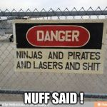 Best, warning sign, ever | NUFF SAID ! | image tagged in best warning sign ever | made w/ Imgflip meme maker