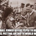 ww2 | KENDALL JENNER OFFERS PEPSI TO ADOLF HITLER, PUTTING AN END TO WORLD WAR II. | image tagged in ww2 | made w/ Imgflip meme maker
