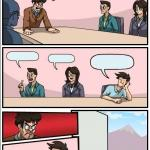 Boardroom Meeting Suggestion but with no windows meme