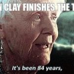 Old lady titanic | WHEN CLAY FINISHES THE TAPES | image tagged in old lady titanic | made w/ Imgflip meme maker