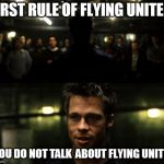 First rule of the Fight Club | FIRST RULE OF FLYING UNITED YOU DO NOT TALK  ABOUT FLYING UNITED | image tagged in first rule of the fight club | made w/ Imgflip meme maker