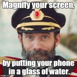 Captain Obvious life hack. 3 | Magnify your screen, by putting your phone in a glass of water. | image tagged in captain obvious 2 | made w/ Imgflip meme maker