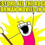 For B Movie Lovers | RESTORE ALL THE ROGER CORMAN MOVIES IN HD | image tagged in memes,x all the y,movie meme | made w/ Imgflip meme maker