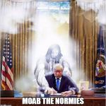 Jesus Trump | MOAB THE NORMIES | image tagged in jesus trump | made w/ Imgflip meme maker