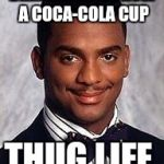 carlton banks | DRINKS PEPSI FROM A COCA-COLA CUP THUG LIFE | image tagged in carlton banks | made w/ Imgflip meme maker