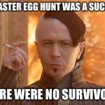Zorg Meme | MY EASTER EGG HUNT WAS A SUCCESS THERE WERE NO SURVIVORS | image tagged in memes,zorg | made w/ Imgflip meme maker