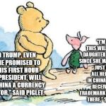 "winnie the pooh and piglet | ""DONALD TRUMP, EVEN THOUGH HE PROMISED TO DO IT IN HIS FIRST HOUR OF BEING PRESIDENT, WILL NOT CALL CHINA A CURRENCY MANIPULATOR,"" SAID PIGL 