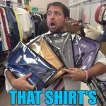 I wonder if he can hold limes? :) | THAT SHIRT'S HIT THE FAN... | image tagged in memes,so many shirts,shirts,clothes,fashion | made w/ Imgflip meme maker