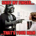 Smell your Mam! | SNIFF MY FINGER.... ...THAT'S YOUR MAM | image tagged in darth vader finger pointing,sniff,fingering,finger point,mom | made w/ Imgflip meme maker