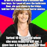 Sheltering Suburban Mom Meme | A friend asked me what it's like to live in a house with a husband and four boys. So I peed all over the bathroom floor, ate everything in t | image tagged in memes,sheltering suburban mom | made w/ Imgflip meme maker