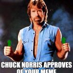 Chuck Norris isn't late for Upvote week, Upvote week came early. Chuck Norris is right on time. | CHUCK NORRIS APPROVES OF YOUR MEME. | image tagged in chuck norris upvote | made w/ Imgflip meme maker