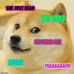 Doge Meme | SHE JUST READ MY TEXT IM FINNA SEE SOME YEAAAAAA!!!! | image tagged in memes,doge | made w/ Imgflip meme maker