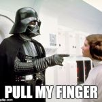 Darth Vader finger pointing | PULL MY FINGER | image tagged in darth vader finger pointing | made w/ Imgflip meme maker
