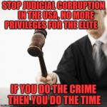 Judged! | STOP JUDICIAL CORRUPTION   IN THE USA, NO MORE PRIVILEGES FOR THE ELITE IF YOU DO THE CRIME THEN YOU DO THE TIME | image tagged in judged | made w/ Imgflip meme maker
