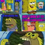 Chocolate Spongebob Meme | YOLO WANT MARIO ODYSSY? SUP HI ITS FREE! I DO NOT BELIEVE YOU... JUST LOOK AT IT! IT LOOKS GOOD RIGHT? THAT IS NOT THE SAME CASE!!! | image tagged in memes,chocolate spongebob | made w/ Imgflip meme maker