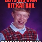 Bad Luck Brian | BUYS HIS OWN KIT-KAT BAR. STILL CAN'T GET A BREAK. | image tagged in memes,bad luck brian,funny,first world problems,bad luck,pop culture | made w/ Imgflip meme maker